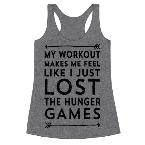 My Workout Makes Me Feel Like I just Lost The Hunger Games Racerback Tank Top