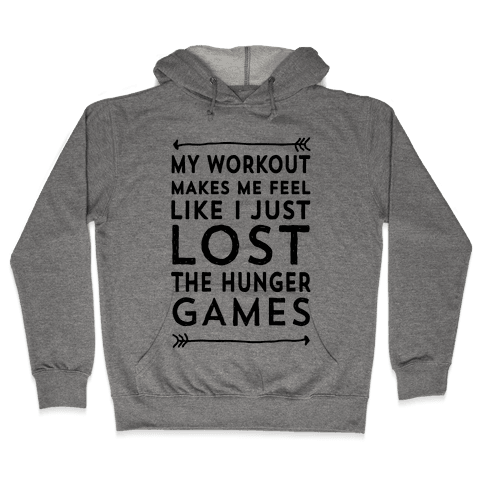 My Workout Makes Me Feel Like I just Lost The Hunger Games Hooded Sweatshirt