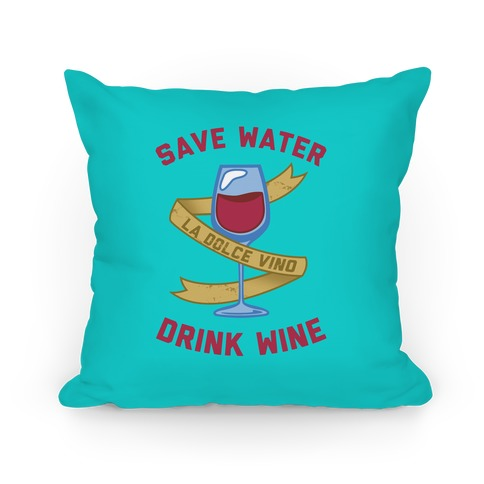 Save Water Drink Wine Pillow