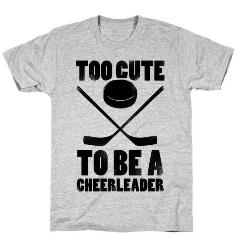 Too Cute To Be a Cheerleader (Hockey) T-Shirt