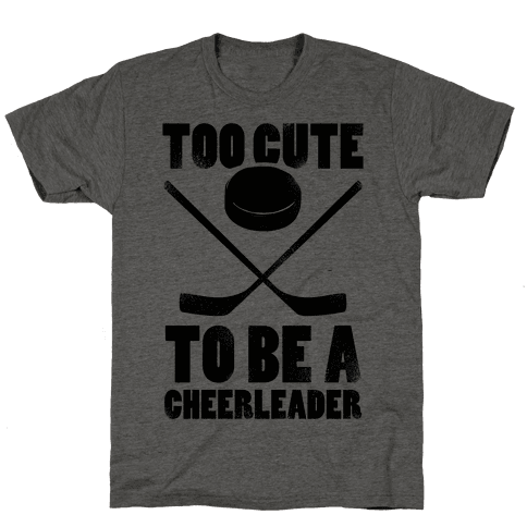 Too Cute To Be a Cheerleader (Hockey) Mens T-Shirt