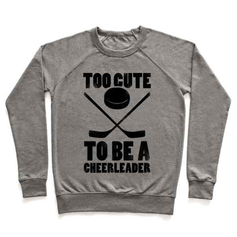 Too Cute To Be a Cheerleader (Hockey) Pullover