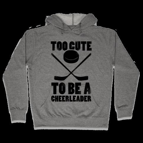 Too Cute To Be a Cheerleader (Hockey) Hooded Sweatshirt