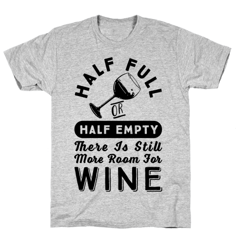 Half Full Or Half Empty There Is Still More Room For Wine Mens T-Shirt