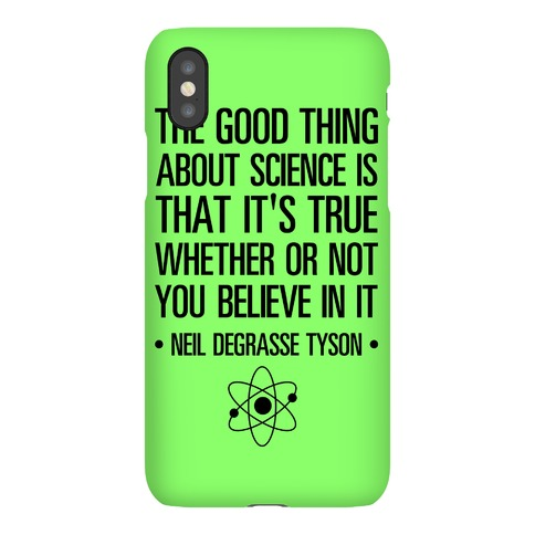 The Good Thing About Science is That It's True Whether You Believe It Or Not Phone Case