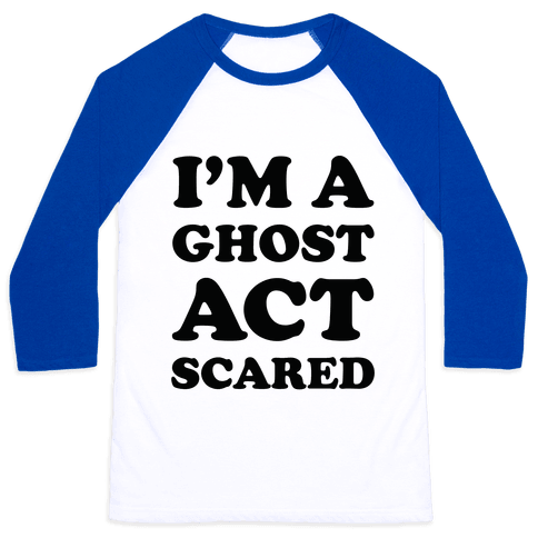 I'm a Ghost Act Scared Baseball Tee