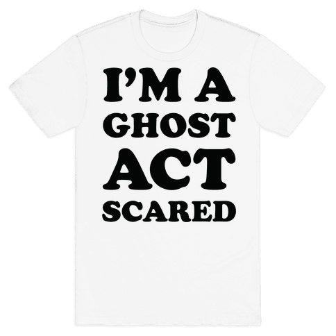 I'm a Ghost Act Scared Mens T-Shirt