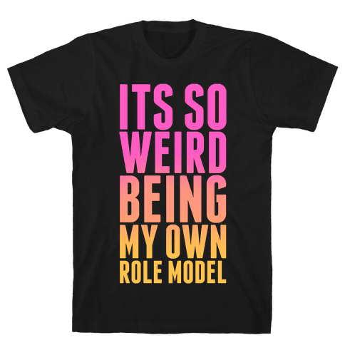 It's So Weird Being My Own Role Model (black) Mens T-Shirt