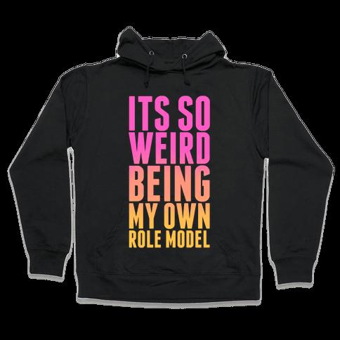 It's So Weird Being My Own Role Model (black) Hooded Sweatshirt
