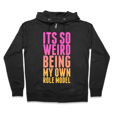 It's So Weird Being My Own Role Model (black) Zip Hoodie