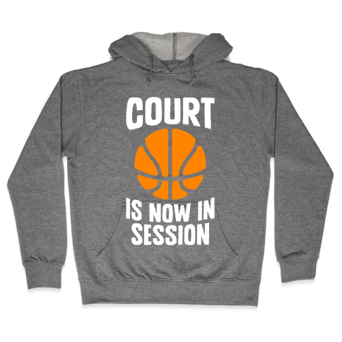 Court Is Now In Session Hooded Sweatshirt
