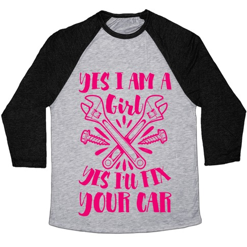 Yes I Am a Girl Yes I'll Fix Your Car Baseball Tee