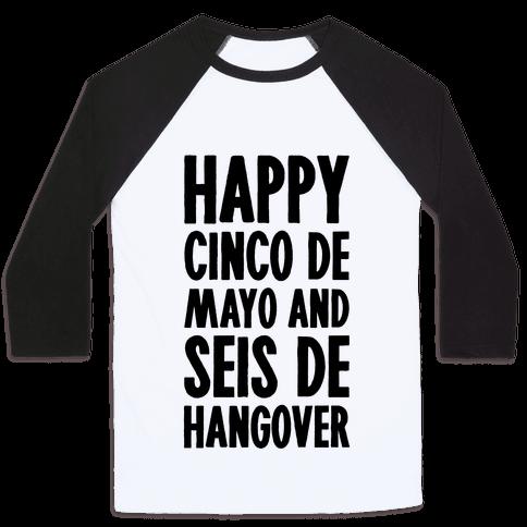 Happy Cinco De Mayo And Seis De Hangover Baseball Tee