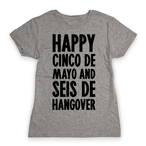 Happy Cinco De Mayo And Seis De Hangover Womens T-Shirt