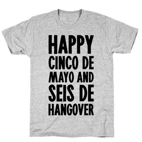 Happy Cinco De Mayo And Seis De Hangover T-Shirt