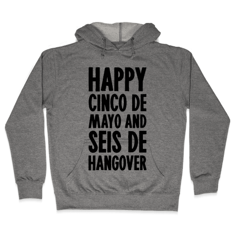 Happy Cinco De Mayo And Seis De Hangover Hooded Sweatshirt