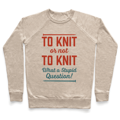 To Knit Or Not To Knit What A Stupid Question Pullover