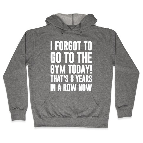 I Forgot To Go To The Gym Today Hooded Sweatshirt