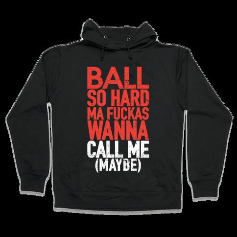 Ball So Hard (Call Me Maybe Tank) Hooded Sweatshirt