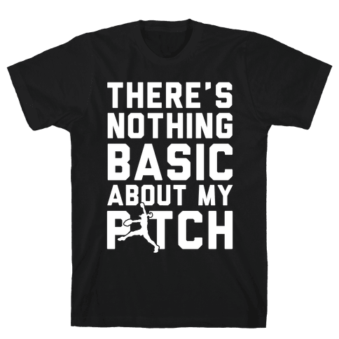 There Is Nothing Basic About My Pitches Mens T-Shirt