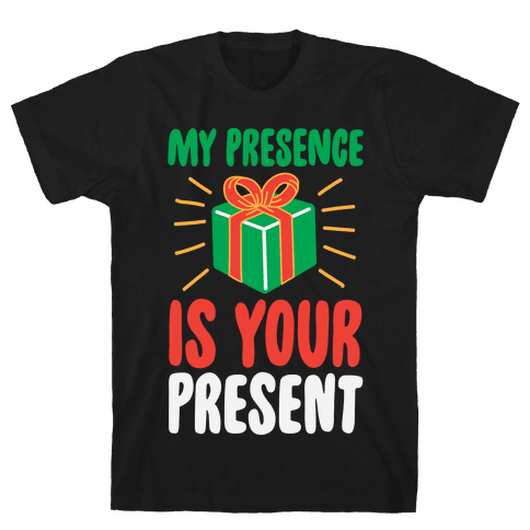 My Presence Is Your Present Mens T-Shirt