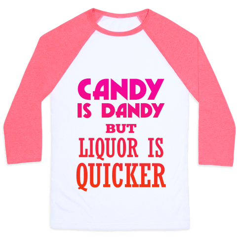 Candy Is Dandy But Liquor Is Quicker Baseball Tee