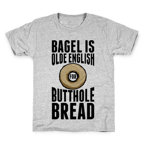 Bagel is Olde English for Butthole Bread Kids T-Shirt