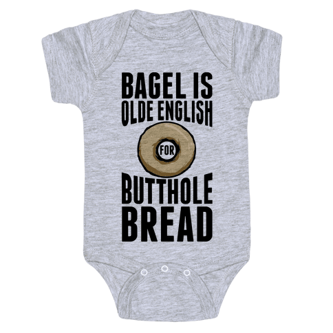 Bagel is Olde English for Butthole Bread Baby Onesy