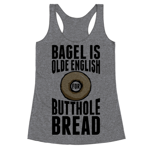 Bagel is Olde English for Butthole Bread Racerback Tank Top