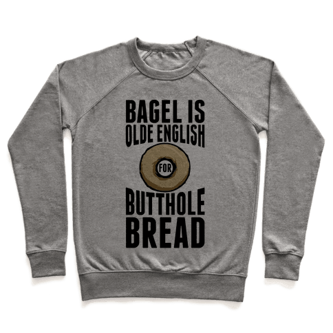 Bagel is Olde English for Butthole Bread Pullover