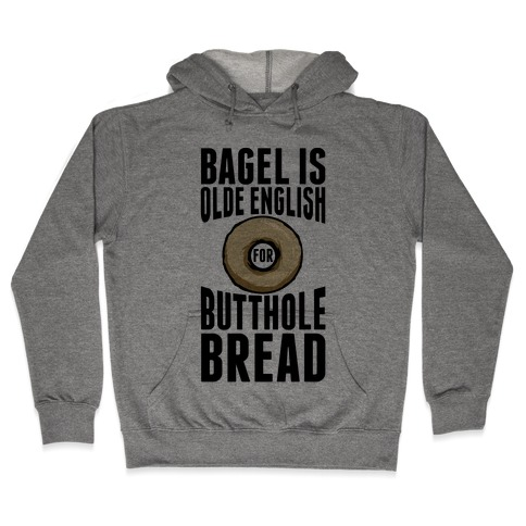 Bagel is Olde English for Butthole Bread Hooded Sweatshirt