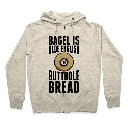 Bagel is Olde English for Butthole Bread Zip Hoodie