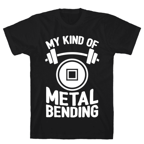 My Kind Of Metalbending Mens T-Shirt