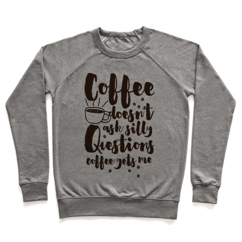 Coffee Doesn't Ask Silly Questions Pullover