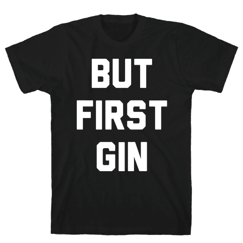 But First Gin Mens T-Shirt