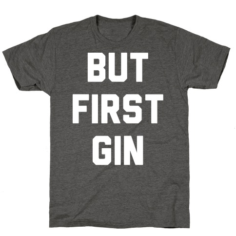 But First Gin T-Shirt