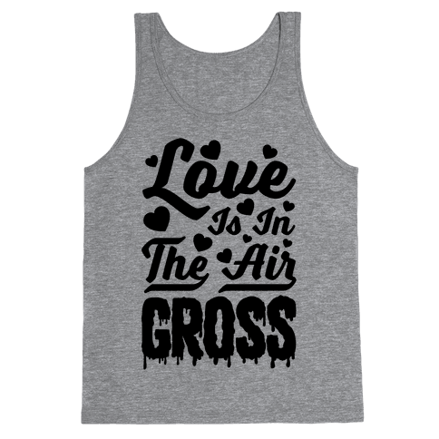 Love Is In The Air... Gross Tank Top
