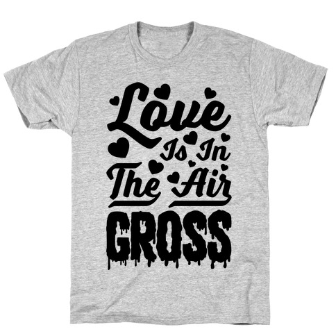 Love Is In The Air... Gross Mens T-Shirt