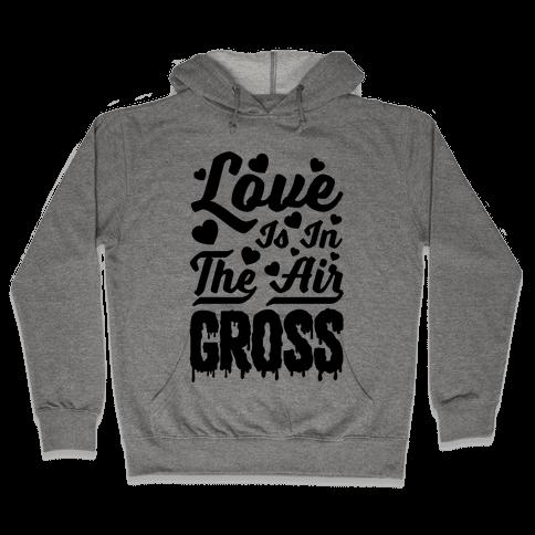 Love Is In The Air... Gross Hooded Sweatshirt