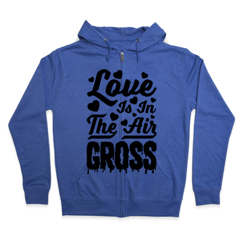 Love Is In The Air... Gross Zip Hoodie