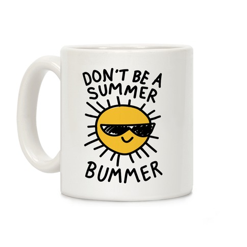 Don't Be A Summer Bummer Coffee Mug