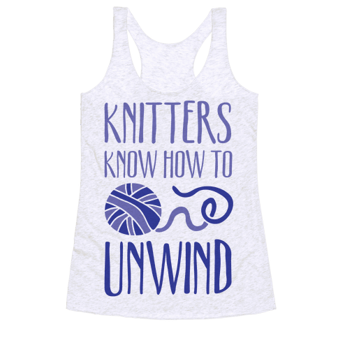 Knitters Know How To Unwind Racerback Tank Top