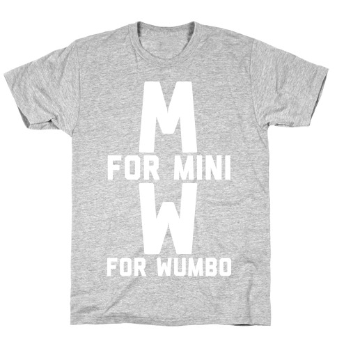 M for Mini W for Wumbo T-Shirt