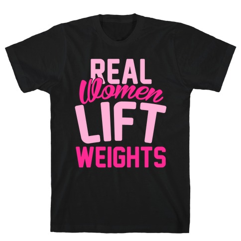Real Women Lift Weights T-Shirt