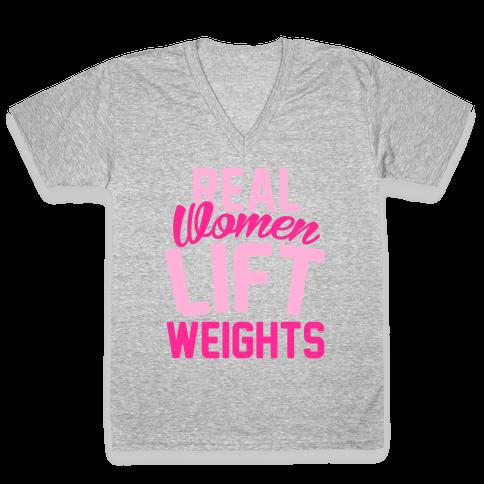Real Women Lift Weights V-Neck Tee Shirt