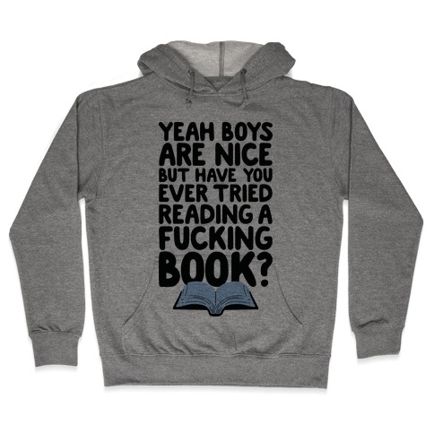 Yeah Boys Are Nice But Have You Tried Books Hooded Sweatshirt