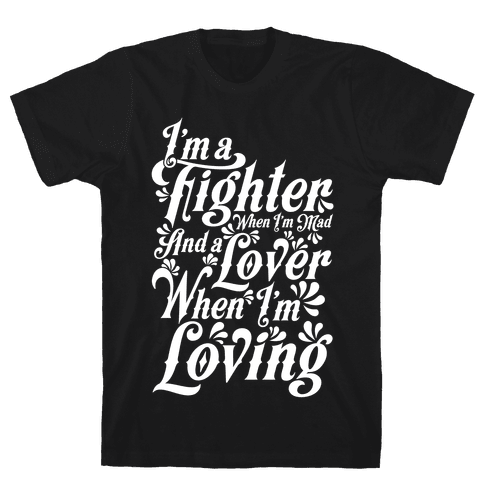 I'm a Fighter when I'm Mad and a Lover When I'm Loving Mens T-Shirt