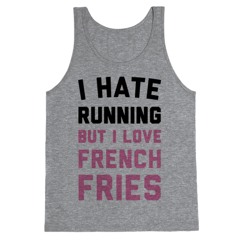 I Hate Running But I Love French Fries Tank Top