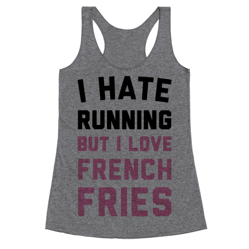 I Hate Running But I Love French Fries Racerback Tank Top