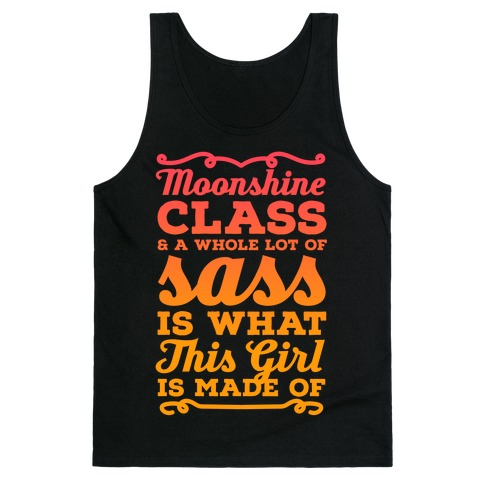 Moonshine Class and A Whole Lot of Sass Is What This Girl Is Made Of Tank Top